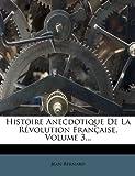 Histoire Anecdotique de la Révolution Française, Volume 3..., , 1275087272