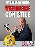 VENDERE CON STILE. Il Metodo In 4 Semplici Passi Per Vendere Di Più Riconoscendo Il Tuo Stile Relazionale E Quello Del Tuo Cliente (Italian Edition)