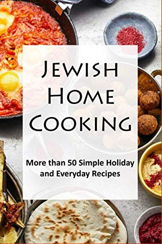 Jewish Home Cooking: More than 50 Holiday and Everyday Recipes by Samantha Schwartz