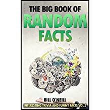 The Big Book of Random Facts Volume 3: 1000 Interesting Facts And Trivia (Interesting Trivia and Funny Facts)