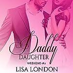 Daddy Daughter Weekend #2 | Lisa London