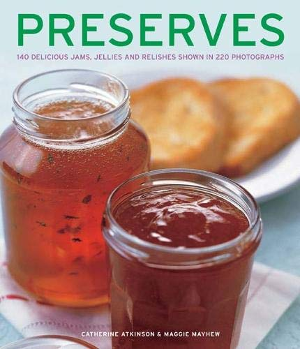 Preserves: 140 Delicious Jams, Jellies And Relishes Shown In 220 Photographs by Catherine Atkinson, Maggie Mayhew