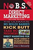 img - for No B.S. Direct Marketing: The Ultimate No Holds Barred Kick Butt Take No Prisoners Direct Marketing for Non-Direct Marketing Businesses book / textbook / text book