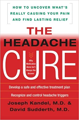 The Headache Cure: How to Uncover What's Really Causing Your Pain and Find Lasting Relief