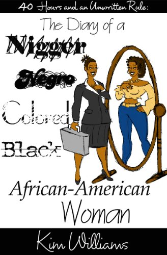 40 Hours and an Unwritten Rule: The Diary of a Nigger, Negro, Colored, Black, African-American Woman (Rule Colored)