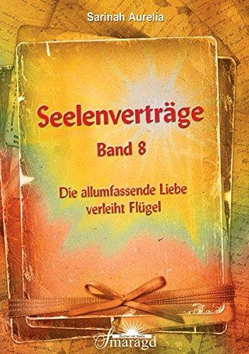 Seelenverträge Band 8: Die allumfassende Liebe verleiht Flügel Taschenbuch – 11. Juni 2014 Sarinah Aurelia Smaragd Verlag 3955310507 Esoterik