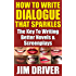 How To Write Dialogue That Sparkles: The Key To Writing Better Novels, Screenplay Writing: Dialogue Writing Made Simple