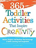 365 Toddler Activities That Inspire Creativity: Games, Projects, and Pastimes That Encourage a Child's Learning and Imagination
