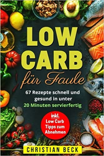 Low Carb Für Faule 67 Rezepte Schnell Und Gesund In Unter 20