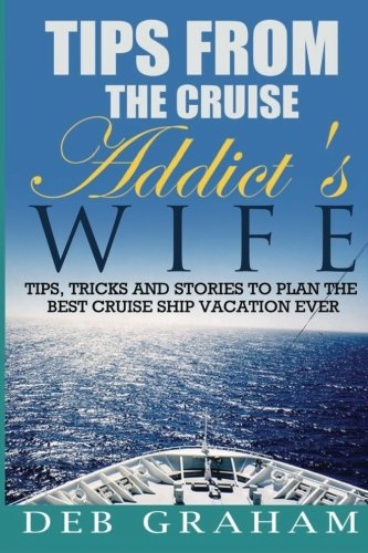 Tips From The Cruise Addicts Wife  Tips And Tricks To Plan The Best Cruise Vacation Ever
