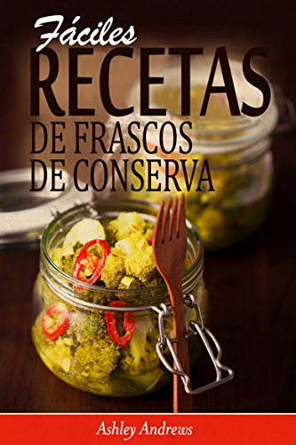 Fáciles Recetas de Frascos de Conserva (Spanish Edition) by [Andrews, Ashley]