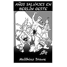 AÑOS SALVAJES  EN  BERLÍN OESTE (Spanish Edition)