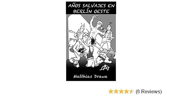 Amazon.com: AÑOS SALVAJES EN BERLÍN OESTE (Spanish Edition) eBook: Matthias Drawe, Micha Strahl, Edgar Henry Bukowski Bukowski, Charles Miller Miller, ...