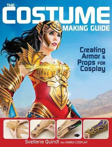 [The Costume Making Guide: Creating Armor and Props for Cosplay] (2016 Womens Halloween Costumes Diy)