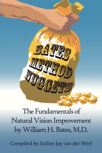 Bates Method Nuggets  The Fundamentals Of Natural Vision Improvement By William H. Bates M.D.