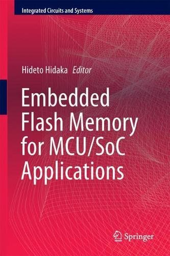 Embedded Flash Memory for Embedded Systems: Technology, Design for Sub-systems, and Innovations (Integrated Circuits and Systems) by Springer
