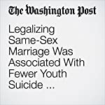 Legalizing Same-Sex Marriage Was Associated With Fewer Youth Suicide Attempts, New Study Finds   Ben Guarino