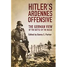 Hitler?s Ardennes Offensive: The German View of the Battle of the Bulge