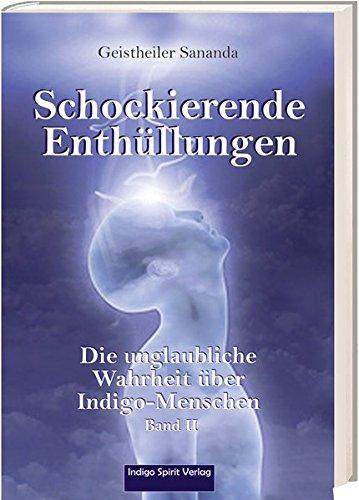 Geistheiler Sananda: Schockierende Enthüllungen: Die unglaubliche Wahrheit über Indigo-Menschen - Band 2