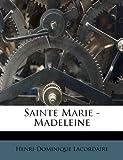 Sainte Marie - Madeleine, Henri-Dominique Lacordaire, 128628094X