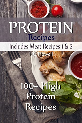 Protein Recipes - Includes Meat Recipes 1 & 2: 100+ High Protein Recipes by HC Howell