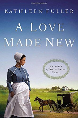 A Love Made New (An Amish of Birch Creek Novel)
