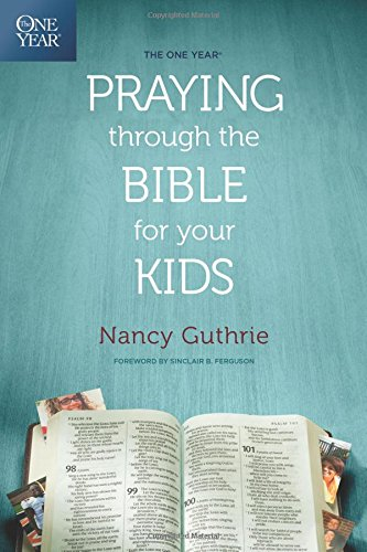 - The One Year Praying through the Bible for Your Kids
