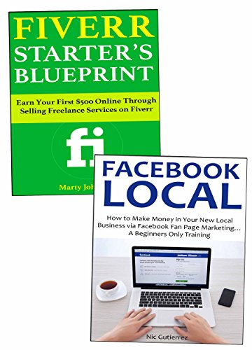 Start Your First Business: Making Money Through Fiverr or Facebook Local Business Marketing