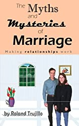 The Myths and Mysteries of Marriage: Making Relationships Work