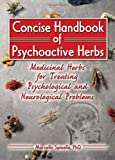 Concise Handbook of Psychoactive Herbs: Medicinal Herbs for Treating Psychological and Neurological Problems