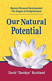 "Our Natural Potential: Beyond Personal Development, The Stages of Enlightenment by [Buckland, David ""Davidya""]"