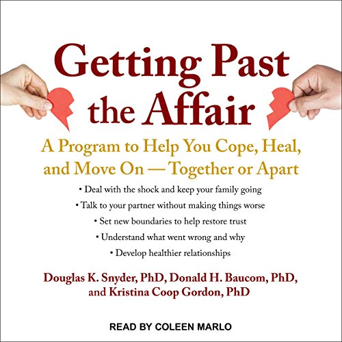 Getting Past the Affair: A Program to Help You Cope, Heal, and Move On - Together or Apart