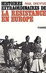 Histoires extraordinaires de la Résistance en Europe par Dreyfus