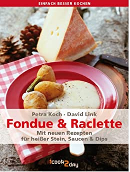 fondue raclette mit neuen rezepten f r hei er stein saucen und dips einfach. Black Bedroom Furniture Sets. Home Design Ideas