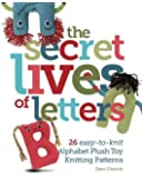The Secret Lives of Letters: 26 easy-to-knit Alphabet Plush Toy Knitting Patterns
