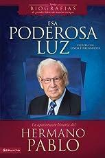Esa poderosa luz: La apasionante historia del Hermano Pablo (Biografías de grandes líderes de nuestros tiempos)