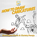 How to Draw Caricatures | HowExpert Press,Christy Peraja