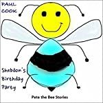 Shebdon's Birthday Party: Pete the Bee Stories, Book 27 | Paul Cook