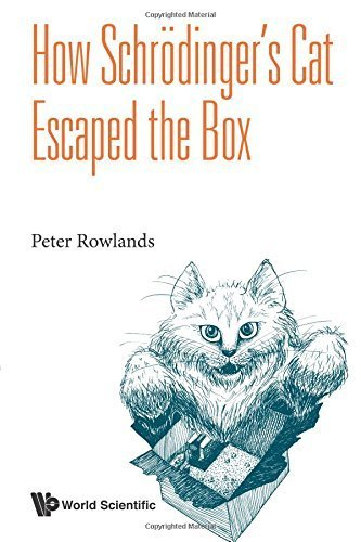 How Schrodinger's Cat Escaped the Box by Peter Rowlands (2015-01-28)