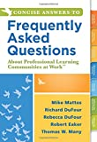 Concise Answers to Frequently Asked Questions About Professional Learning Communities at Work(TM) (Stronger Relationships for Better Education Leadership)