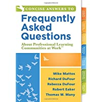 Concise Answers to Frequently Asked Questions About Professional Learning Communities...