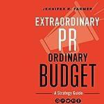 Extraordinary PR, Ordinary Budget | Jennifer R. Farmer