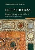 De Re Artificiosa : Festschrift Für Paul Von Naredi-Rainer Zu Seinem 60. Geburtstag, Madersbacher, Lukas and Naredi-Rainer, Paul v., 3795423929