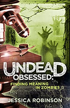 Undead Obsessed: Finding Meaning in Zombies by [Robinson, Jessica]