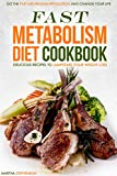 Fast Metabolism Diet Cookbook - Delicious Recipes to Jumpstart your Weight Loss: Do the Fast Metabolism Revolution and Change Your Life