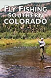 Fly Fishing Southern Colorado: An Angler s Guide (The Pruett Series)