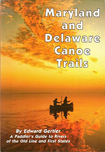 Maryland and Delaware Canoe Trails: A Paddler's Guide to Rivers of the Old Line and First States