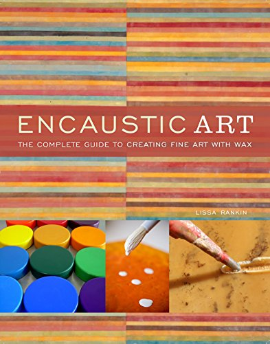 - Encaustic Art: The Complete Guide to Creating Fine Art with Wax