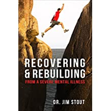 Recovering and Rebuilding from a Severe Mental Illness