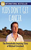 kids cancer - Kids Don't Get Cancer: The Remarkably Inspiring Story of Michael Crossland